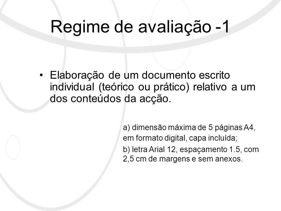 Regime de avaliação -2 Componentes da avaliação / peso : –Assiduidade (10%) –Participação (20%) –Documento escrito individual (70%) Escala avaliativa / Menção qualitativa : 1 a 4,9 – Insuficiente 5 a 6,4 – Regular 6,5 a 7,9 – Bom 8 a 8,9 – Muito Bom 9 a 10 – Excelente