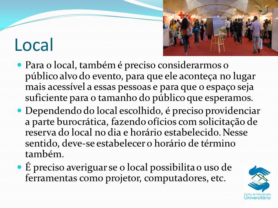 Local Para o local, também é preciso considerarmos o público alvo do evento, para que ele aconteça no lugar mais acessível a essas pessoas e para que