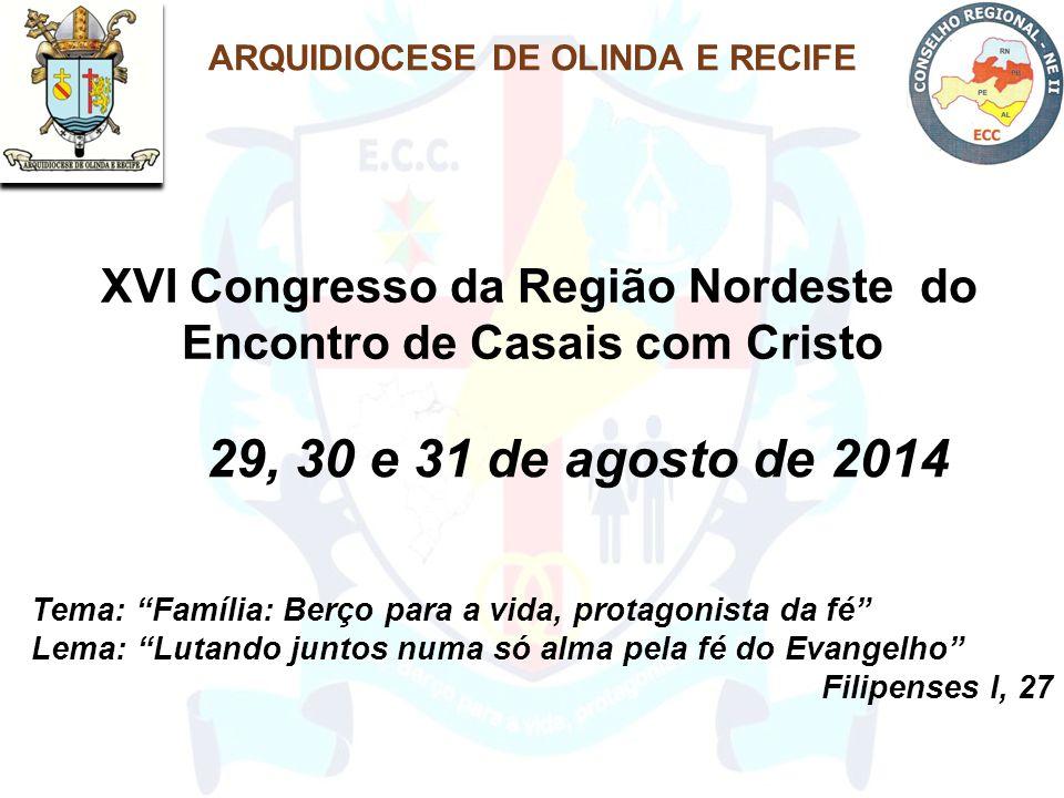 """XVI Congresso da Região Nordeste do Encontro de Casais com Cristo 29, 30 e 31 de agosto de 2014 Tema: """"Família: Berço para a vida, protagonista da fé"""""""