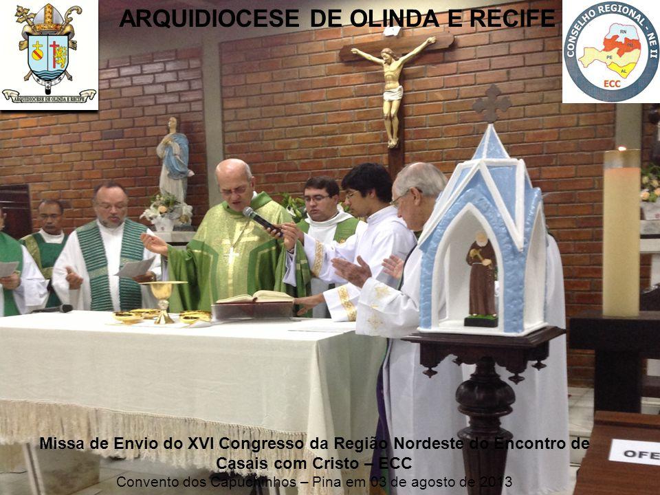 Missa de Envio do XVI Congresso da Região Nordeste do Encontro de Casais com Cristo – ECC Convento dos Capuchinhos – Pina em 03 de agosto de 2013 ARQU