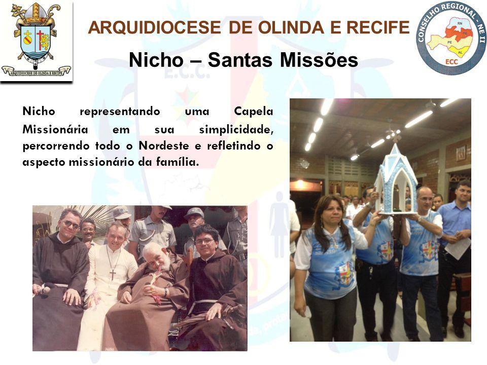Nicho – Santas Missões Nicho representando uma Capela Missionária em sua simplicidade, percorrendo todo o Nordeste e refletindo o aspecto missionário da família.