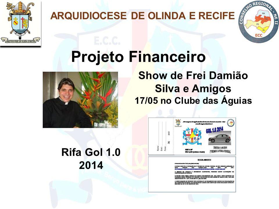 ARQUIDIOCESE DE OLINDA E RECIFE Projeto Financeiro Show de Frei Damião Silva e Amigos 17/05 no Clube das Águias Rifa Gol 1.0 2014