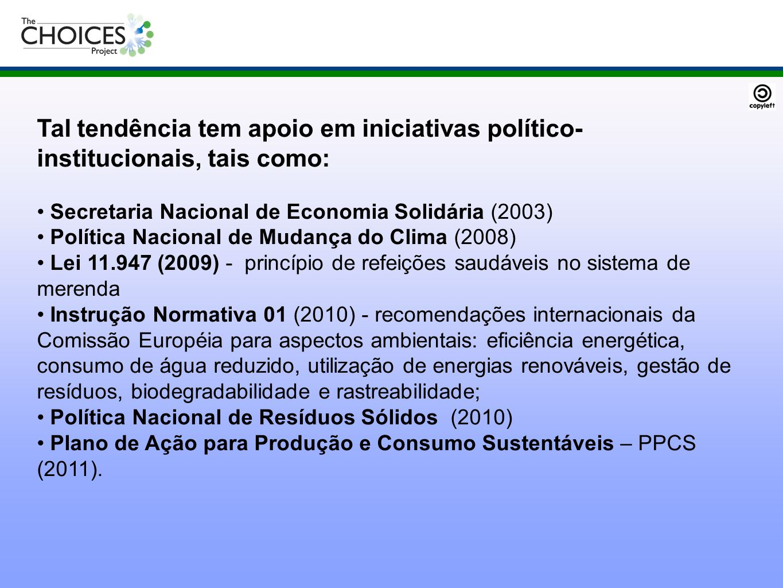 Tal tendência tem apoio em iniciativas político- institucionais, tais como: Secretaria Nacional de Economia Solidária (2003) Política Nacional de Muda