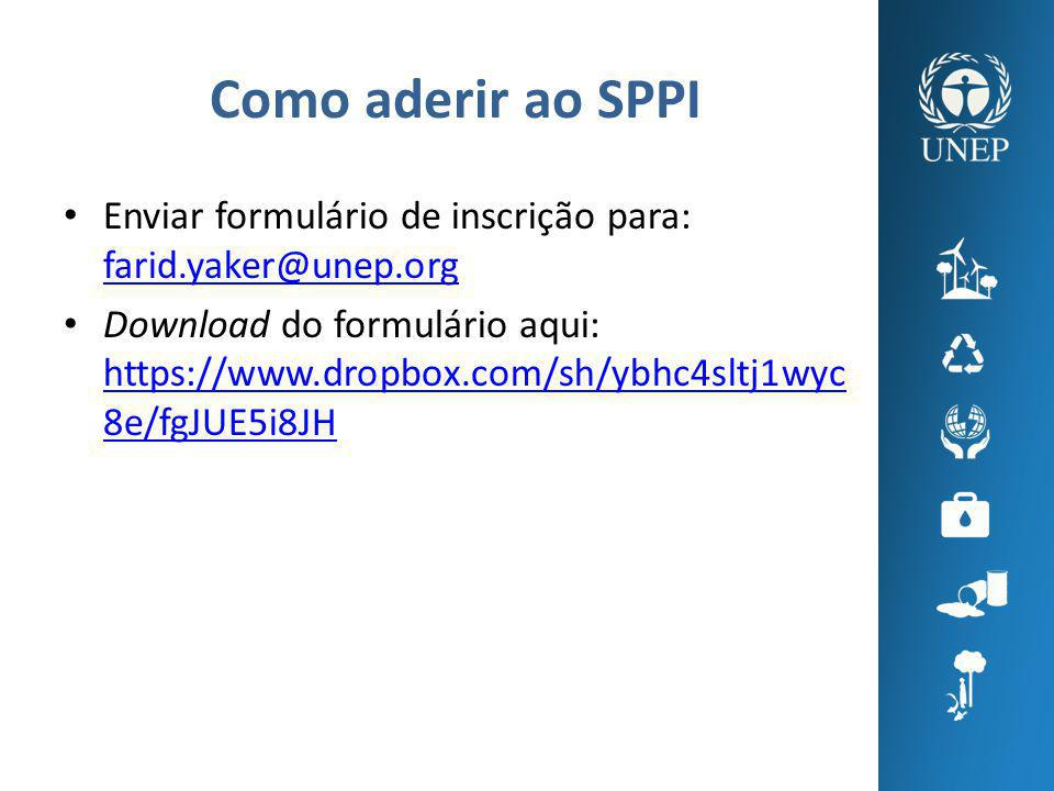 Como aderir ao SPPI Enviar formulário de inscrição para: farid.yaker@unep.org farid.yaker@unep.org Download do formulário aqui: https://www.dropbox.com/sh/ybhc4sltj1wyc 8e/fgJUE5i8JH https://www.dropbox.com/sh/ybhc4sltj1wyc 8e/fgJUE5i8JH