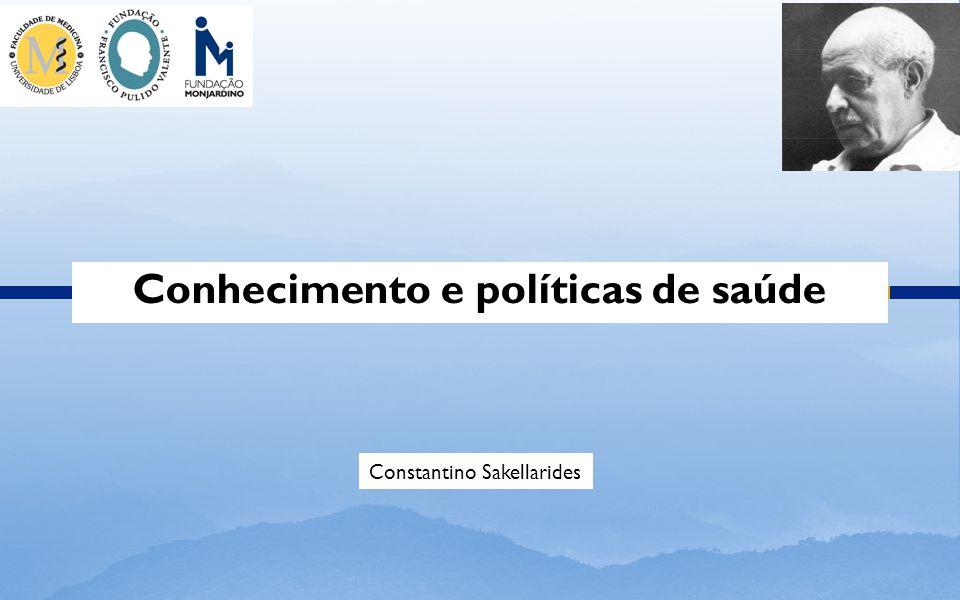 Conhecimento e políticas de saúde Constantino Sakellarides