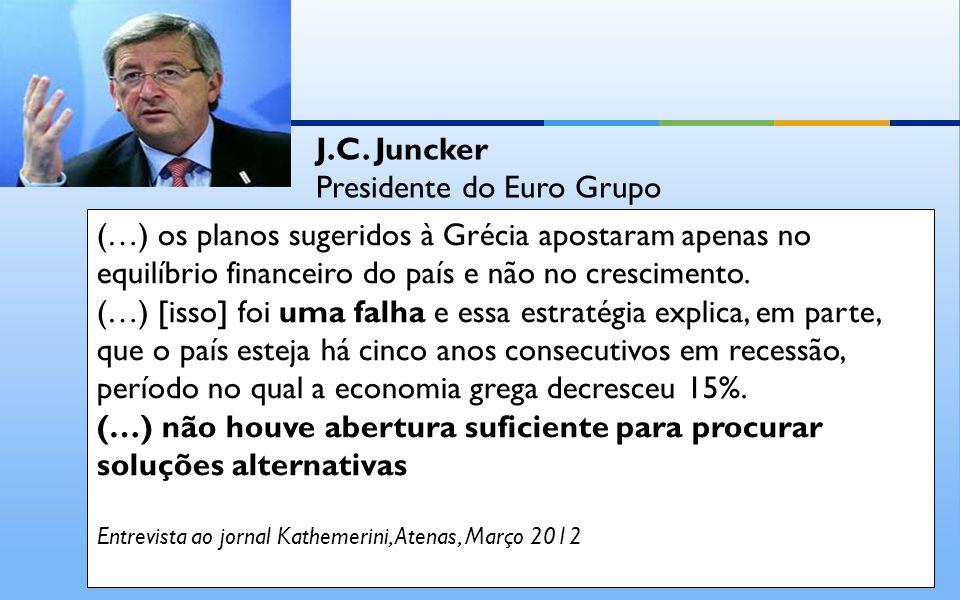 (…) os planos sugeridos à Grécia apostaram apenas no equilíbrio financeiro do país e não no crescimento.