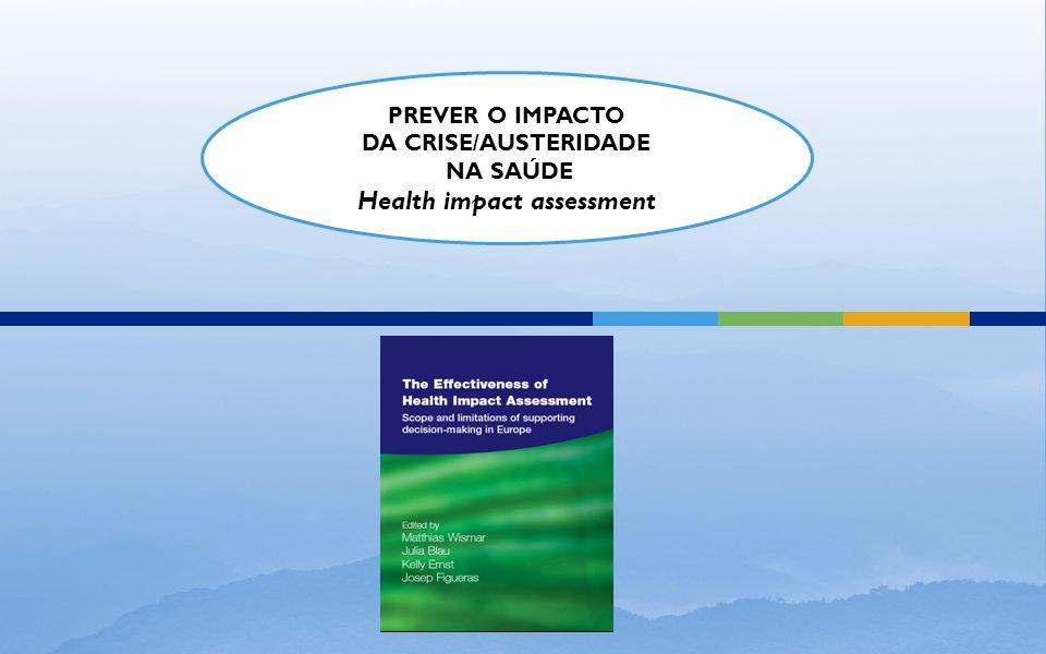 PREVER O IMPACTO DA CRISE/AUSTERIDADE NA SAÚDE Health impact assessment