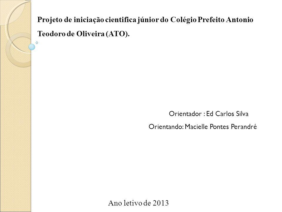 Projeto de iniciação cientifica júnior do Colégio Prefeito Antonio Teodoro de Oliveira (ATO).