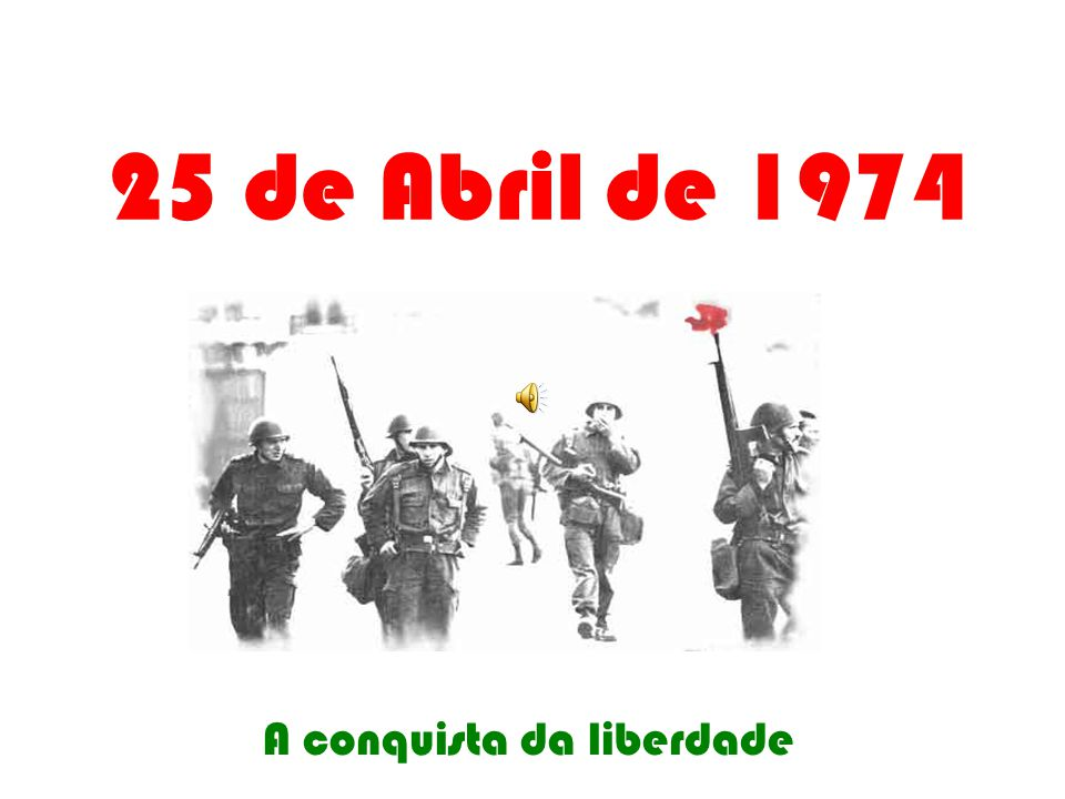25 de Abril de 1974 A conquista da liberdade