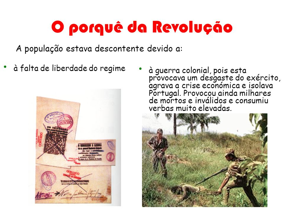 O porquê da Revolução à falta de liberdade do regime à guerra colonial, pois esta provocava um desgaste do exército, agrava a crise económica e isolav
