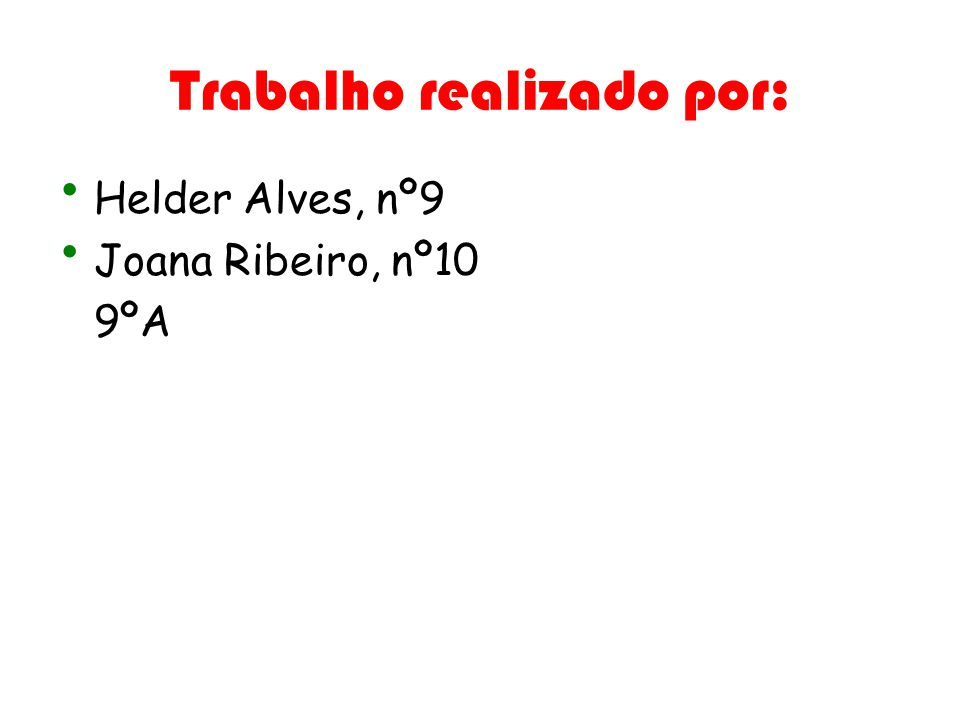 Trabalho realizado por: Helder Alves, nº9 Joana Ribeiro, nº10 9ºA