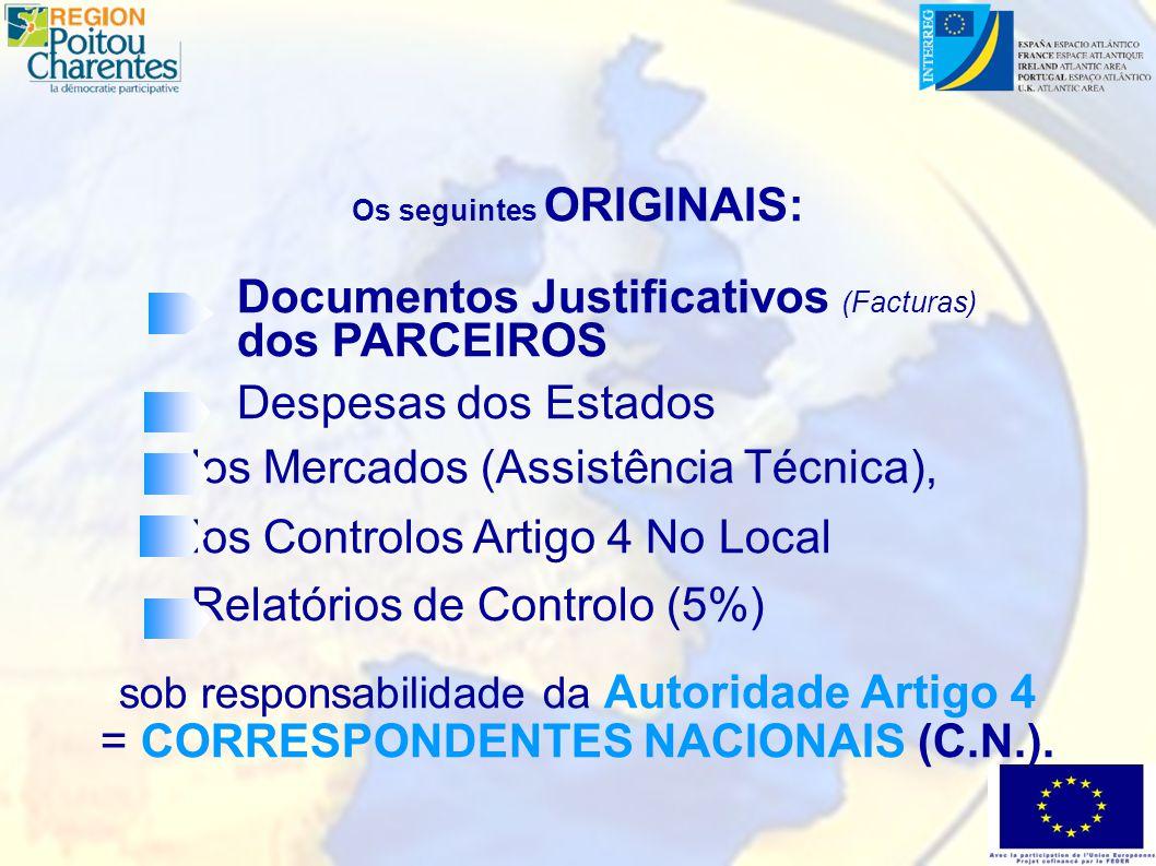 Os seguintes ORIGINAIS: Documentos Justificativos (Facturas) dos PARCEIROS Despesas dos Estados los Mercados (Assistência Técnica), los Controlos Artigo 4 No Local Relatórios de Controlo (5%) sob responsabilidade da Autoridade Artigo 4 = CORRESPONDENTES NACIONAIS (C.N.).