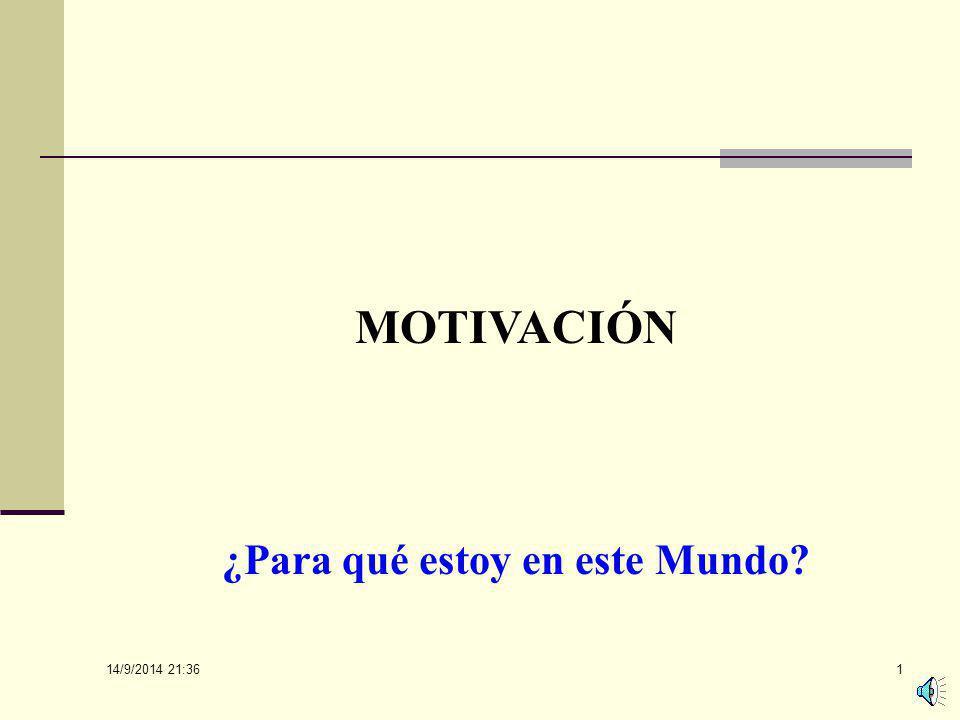 14/9/2014 21:38 1 MOTIVACIÓN ¿Para qué estoy en este Mundo?