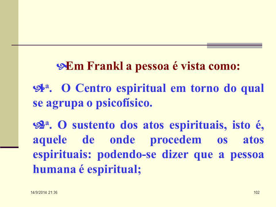 14/9/2014 21:38 101 A logoterapia fundamenta-se numa concepção antropológica; Frankl concorda que toda a psicoterapia deve basear-se em premissas antr