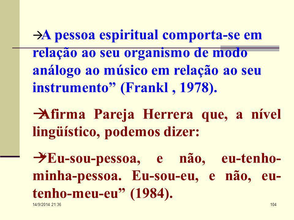 """14/9/2014 21:38 103  De onde também se conclui a existência do psicofísico:  """"A relação entre a pessoa espiritual e o organismo somático é instrumen"""