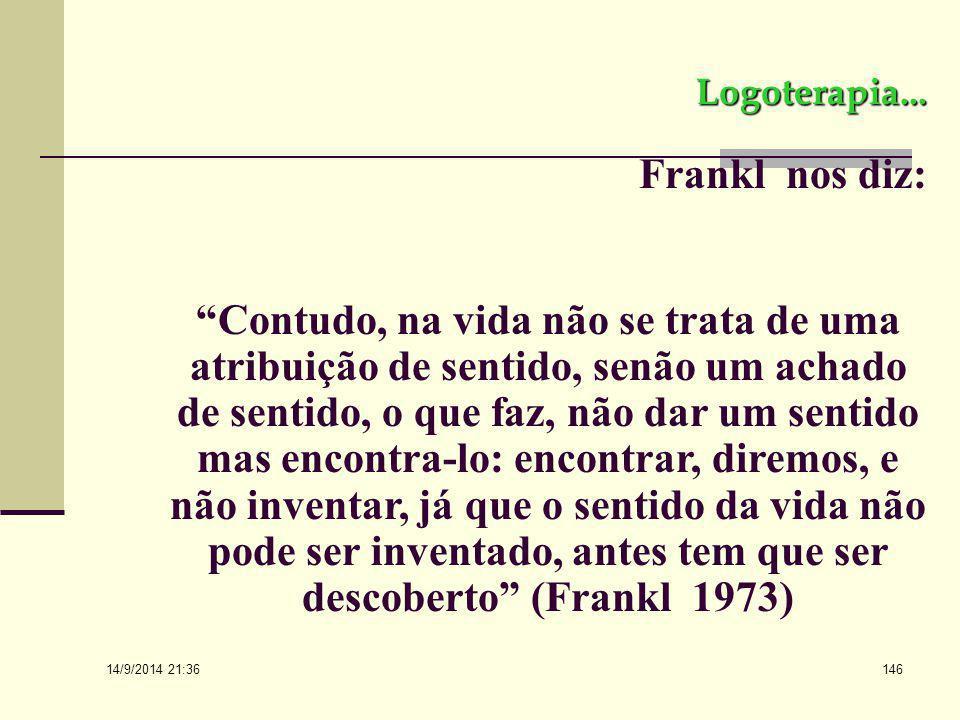 """14/9/2014 21:38 145 Freud escreveu: """"Se se pergunta pelo sentido e o valor da vida, é porque se está doente"""" (Freud apud Frankl, 1973). Não há nada de"""