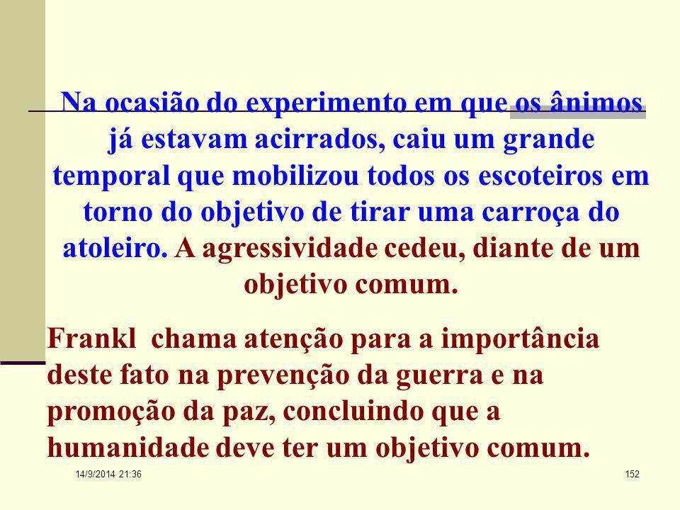 14/9/2014 21:38 151 Frankl relata uma experiência realizada pela socióloga americana Sherif em que num acampamento de escoteiros foi suscitada uma bri