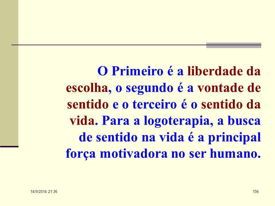 14/9/2014 21:38 155 A BUSCA DO SENTIDO Segundo ele, a busca do sentido da vida constitui uma força primária e não uma racionalização secundária de seu