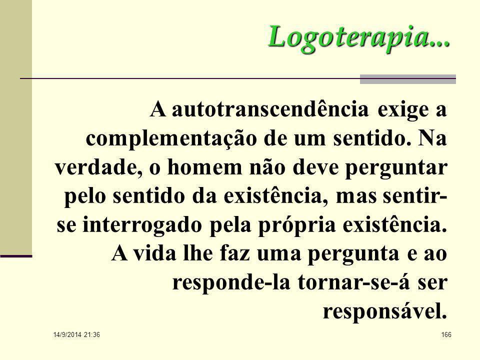 14/9/2014 21:38 165 O sentido, como a logoterapia o entende, é algo bem simples, é uma potencialidade latente em cada situação e que deve ser descober