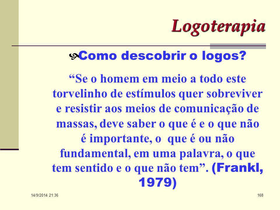 14/9/2014 21:38 167 Logoterapia... O logos ou o Sentido não é só algo que nasce na própria existência sim algo que se faz frente à existência. A Logot