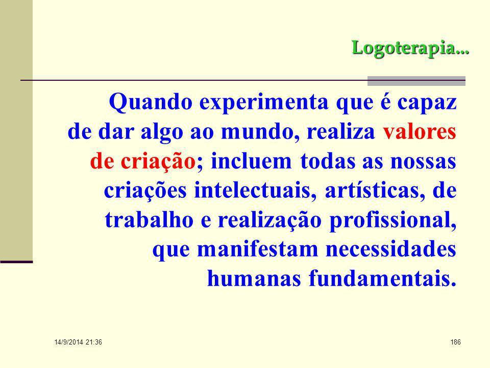 14/9/2014 21:38 185 O CAMINHO DO VALOR: Para Frankl, fenomenologicamente, o homem pode descobrir o sentido da vida através de três caminhos fundamenta