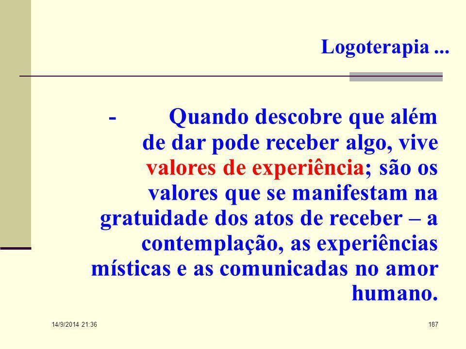 14/9/2014 21:38 186 Logoterapia... Quando experimenta que é capaz de dar algo ao mundo, realiza valores de criação; incluem todas as nossas criações i