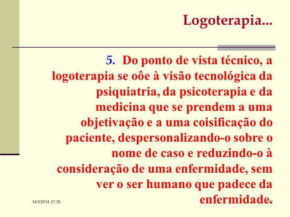 14/9/2014 21:38 211 Logoterapia… 4. A logoterapia propugna a liberdade essencial do homem e possibilita ao paciente exercê-la, apesar de limitado pela