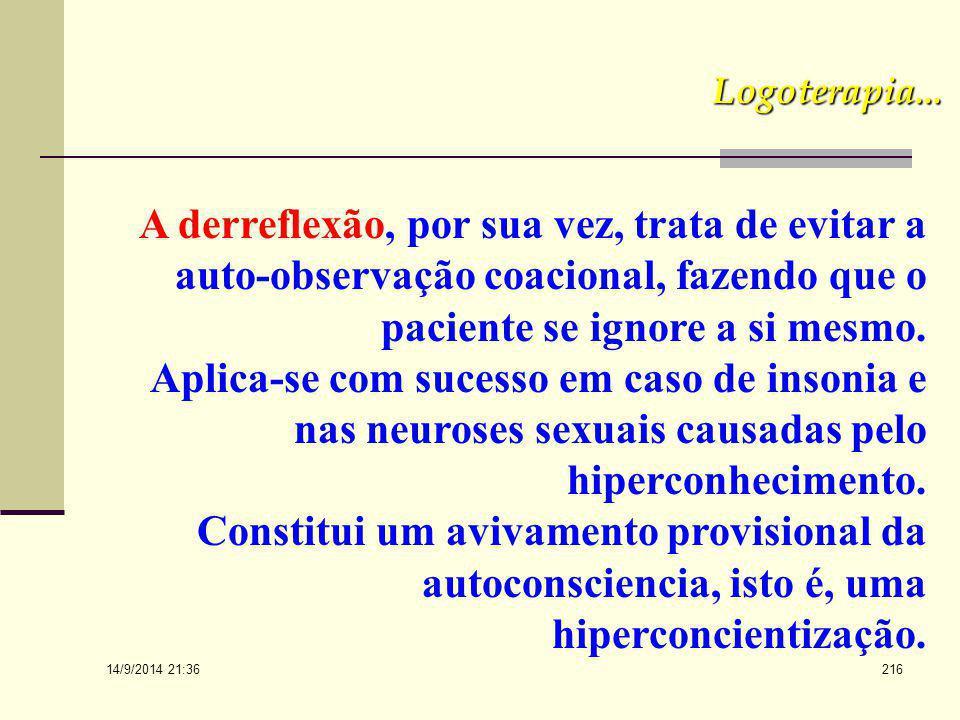 14/9/2014 21:38 215 Logoterapia... A Intenção paradoxal está baseada no poder de resitencia do espirito. É uma técnica eficaz especifica para os casos