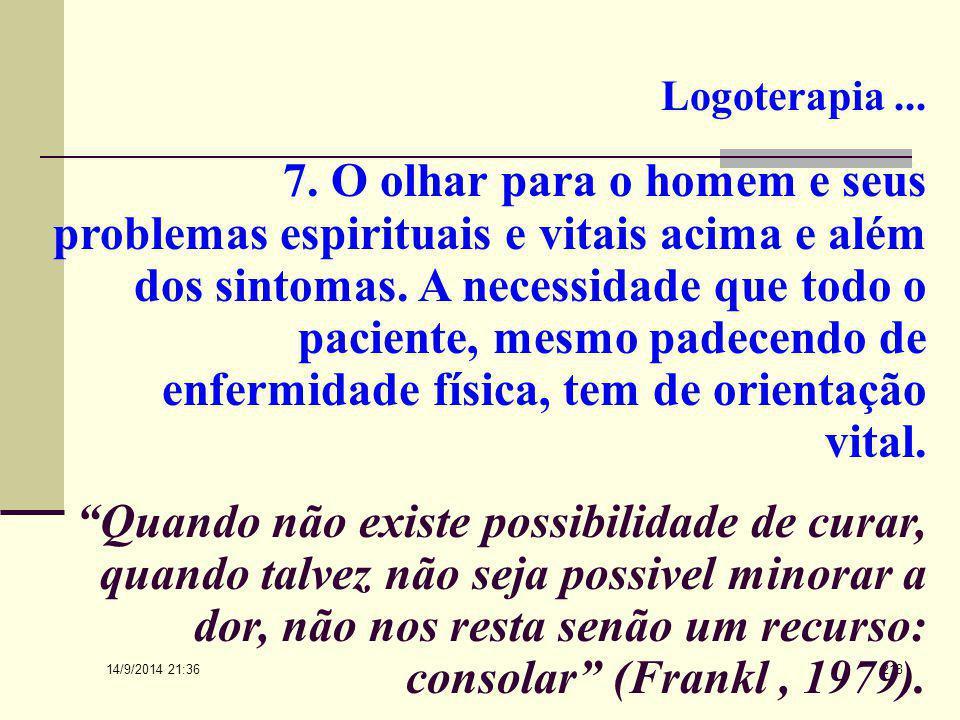 14/9/2014 21:38 217 Logoterapia... A ação psicoterapeutica deverá devolver ao paciente sua confiança no inconsciente. O tratamento se endereça a condu