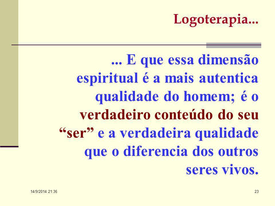 14/9/2014 21:38 22 Logoterapia…... valores que estão juntos do mundo e se distribuem essencialmente nas áreas do TRABALHO ou da CRIATIVIDADE, do AMOR