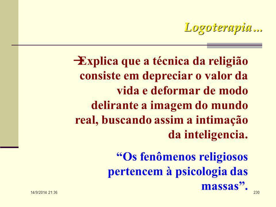 14/9/2014 21:38 229 Logoterapia...  Explica o complexo dos pais na conduta religiosa, mostrando que o Deus pessoal não é nada mais que o pai transfer