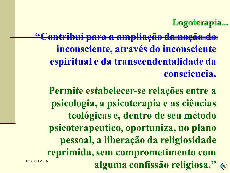 14/9/2014 21:38 235 Logoterapia... A Logoterapia de Viktor Frankl é uma teoria psicológica que se baseia na visão antropológica do homem total, consid