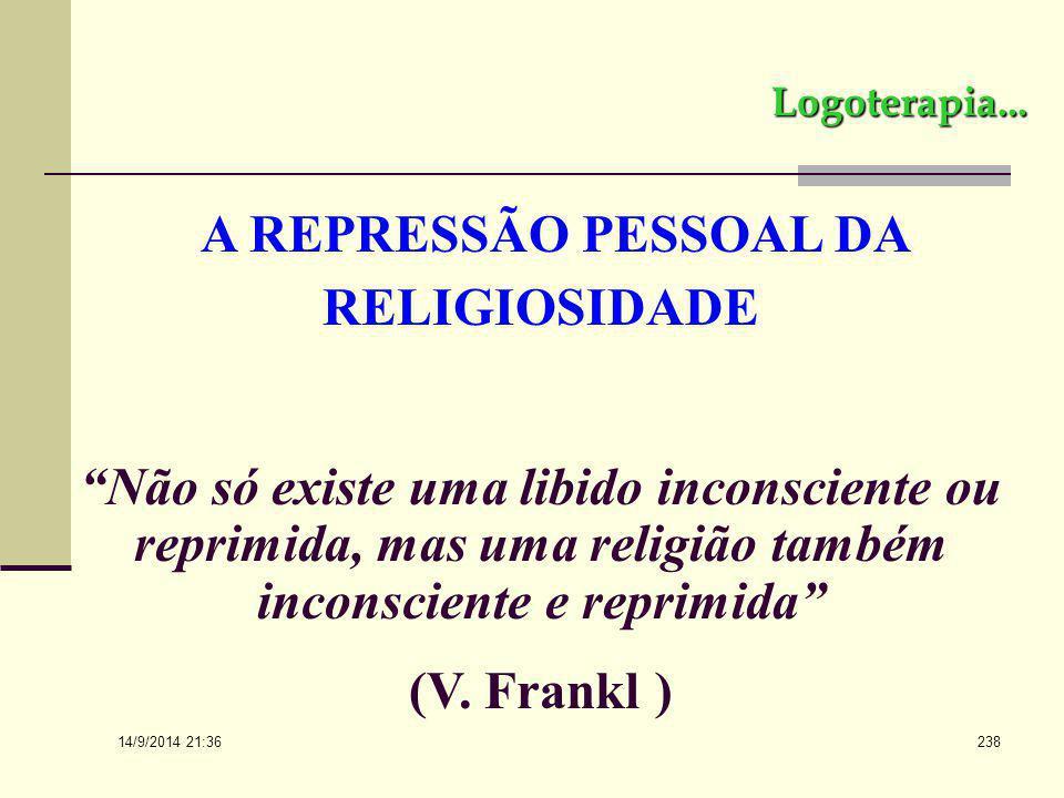 14/9/2014 21:38 237 Logoterapia... Admite a possibilidade de efeitos terapêuticos da religião, como também os efeitos da psicoterapia, confirmados em