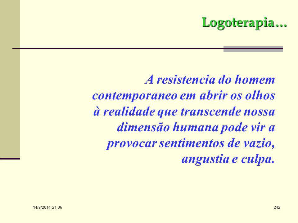 14/9/2014 21:38 241 Logoterapia Sendo a logoterapia uma forma existencial de terapia, para enfrentar a realidade vista como um todo, inclui a dimensão