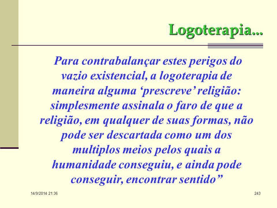 14/9/2014 21:38 242 Logoterapia… A resistencia do homem contemporaneo em abrir os olhos à realidade que transcende nossa dimensão humana pode vir a pr