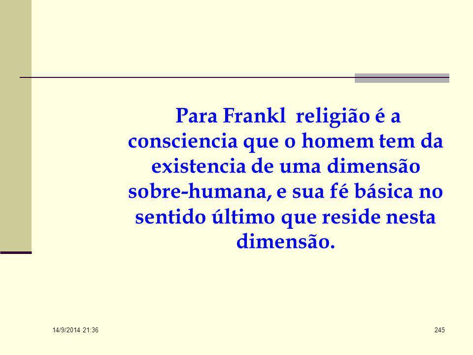 14/9/2014 21:38 244 Para Frankl, o inconsciente espiritual é a religiosidade inconsciente, o inconsciente transcendente; não determina a pessoa e port