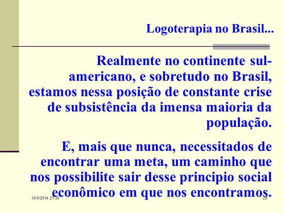 14/9/2014 21:38 28 Logoterapia no Brasil... No Brasil, portanto, a obra de Viktor Frankl tem sido, na atualidade, bastante divulgada, surgindo profiss