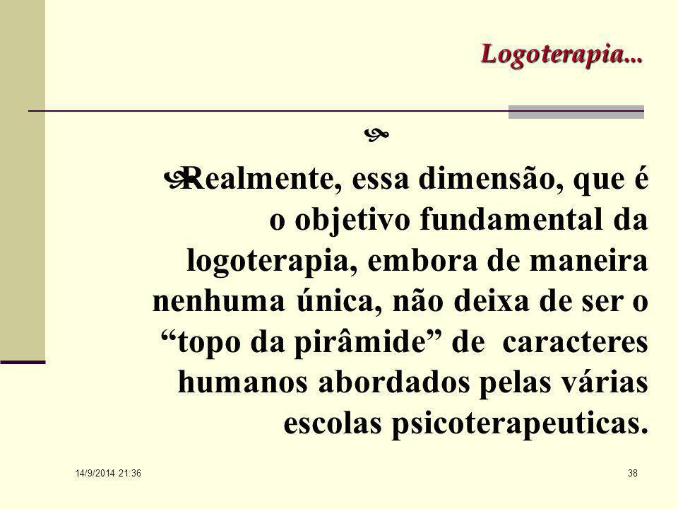14/9/2014 21:38 37 Percorrendo o Caminho...  A Logoterapia, ao tratar da finalidade última do ser humano, ou seja, o sentido de sua vida segundo seus