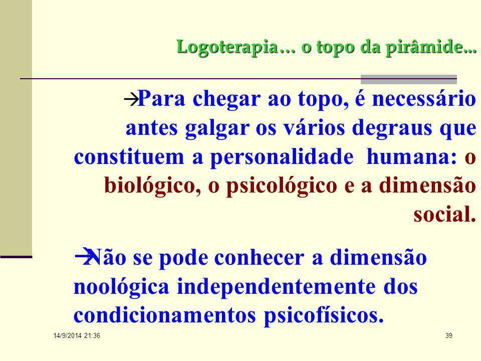 14/9/2014 21:38 38 Logoterapia...   Realmente, essa dimensão, que é o objetivo fundamental da logoterapia, embora de maneira nenhuma única, não deix