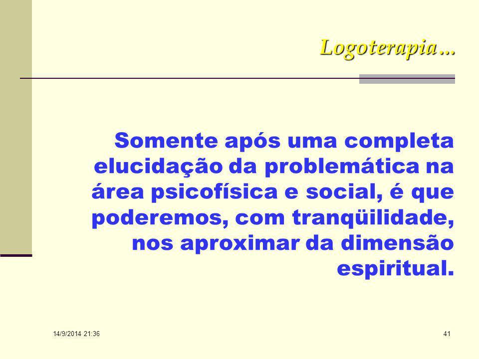 14/9/2014 21:38 40 Logoterapia...  Isso significa que, para uma avaliação psicopatológica e, posteriormente, de conflitos na área noética, a psiquiat