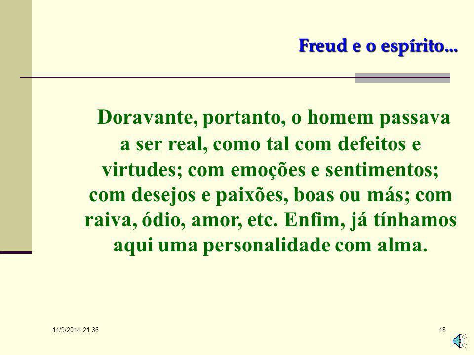 14/9/2014 21:38 47 Freud e o espírito... Com Sigmund Freud algo muito importante aconteceu: de uma ou de outra forma ele foi ao homem! Enfrentou sua a