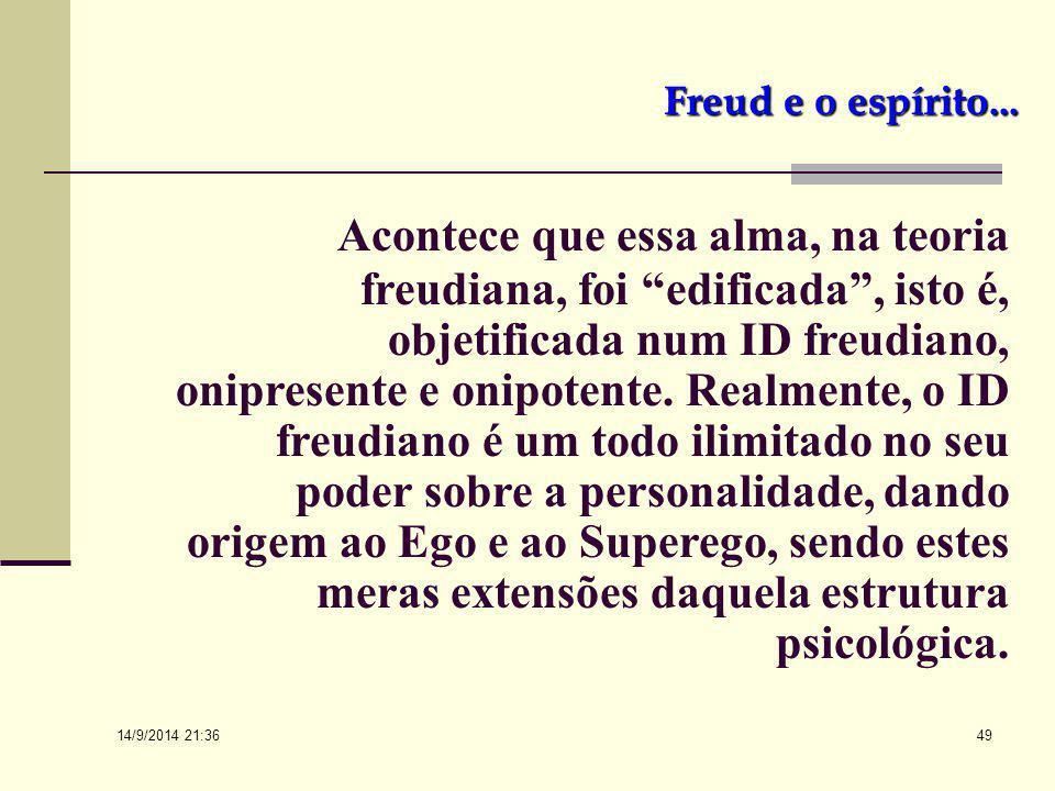 14/9/2014 21:38 48 Freud e o espírito... Doravante, portanto, o homem passava a ser real, como tal com defeitos e virtudes; com emoções e sentimentos;