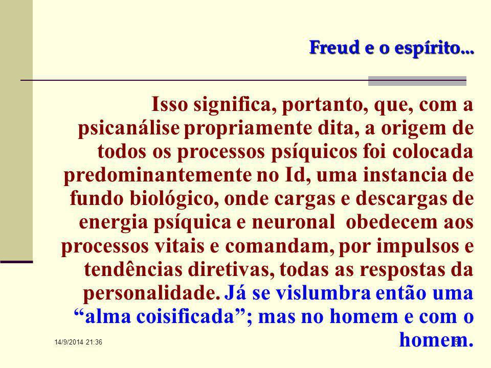 "14/9/2014 21:38 49 Freud e o espírito... Acontece que essa alma, na teoria freudiana, foi ""edificada"", isto é, objetificada num ID freudiano, oniprese"