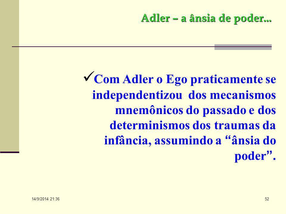 14/9/2014 21:38 51 Adler – a ânsia de poder... Alfred Adler, um dissidente freudiano e criador da segunda Escola Vienense de Psicoterapia, muito contr