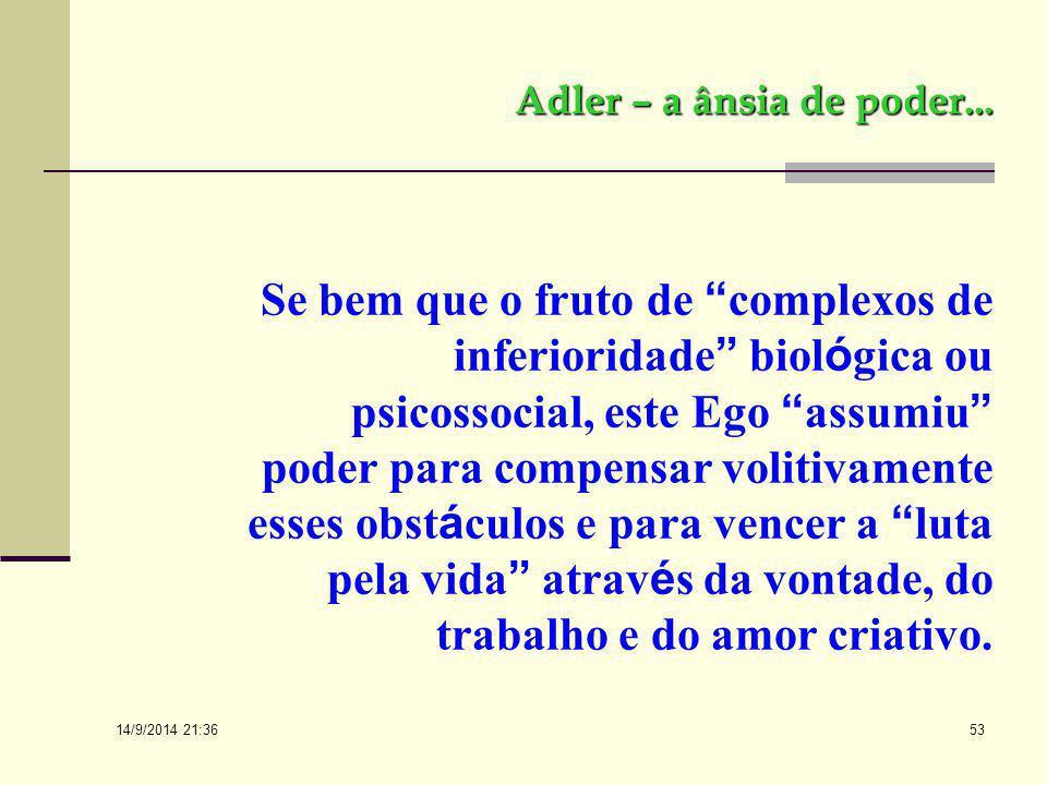 14/9/2014 21:38 52 Adler – a ânsia de poder... Com Adler o Ego praticamente se independentizou dos mecanismos mnemônicos do passado e dos determinismo