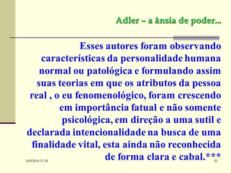 14/9/2014 21:38 54 Na verdade, A. Adler adicionou algo mais ao Ego criativo e interpessoal e social dos neofreudianos: o poder e o querer. Deu-lhe, po