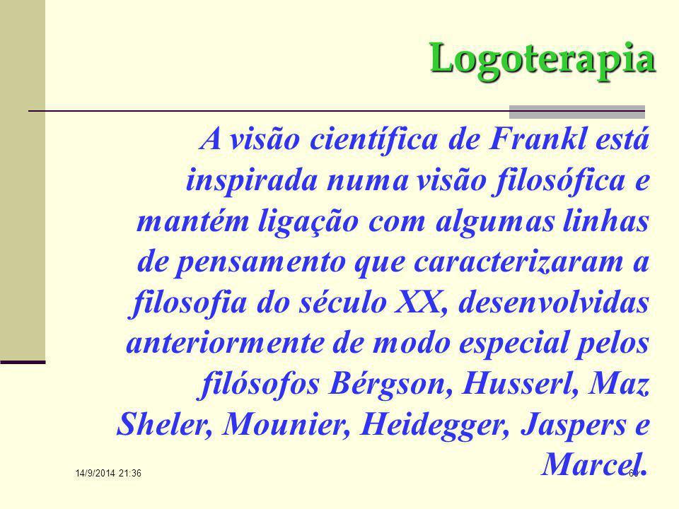 14/9/2014 21:38 59 Logoterapia A logoterapia de Viktor Frankl não é apenas a confluência natural do pensamento filosófico-científico do século XX, mas