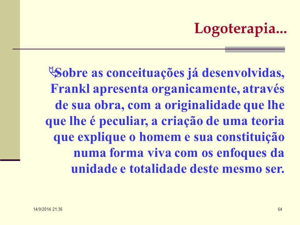 14/9/2014 21:38 63 A logoterapia de Frankl está colocado no ápice do humanismo psicológico superando as teorias de auto-atualização que expressam um h