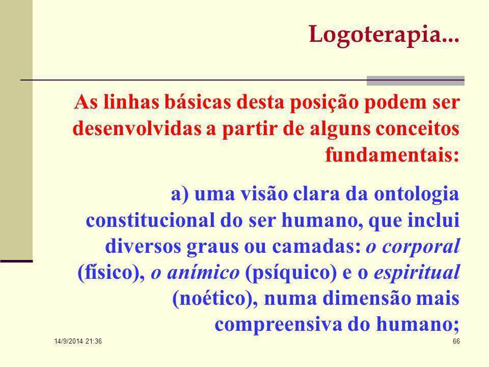 14/9/2014 21:38 65 Logoterapia… Neste sentido poderemos indicar alguns pontos básicos importantes para melhor compreensão de nosso estudo, onde a inte