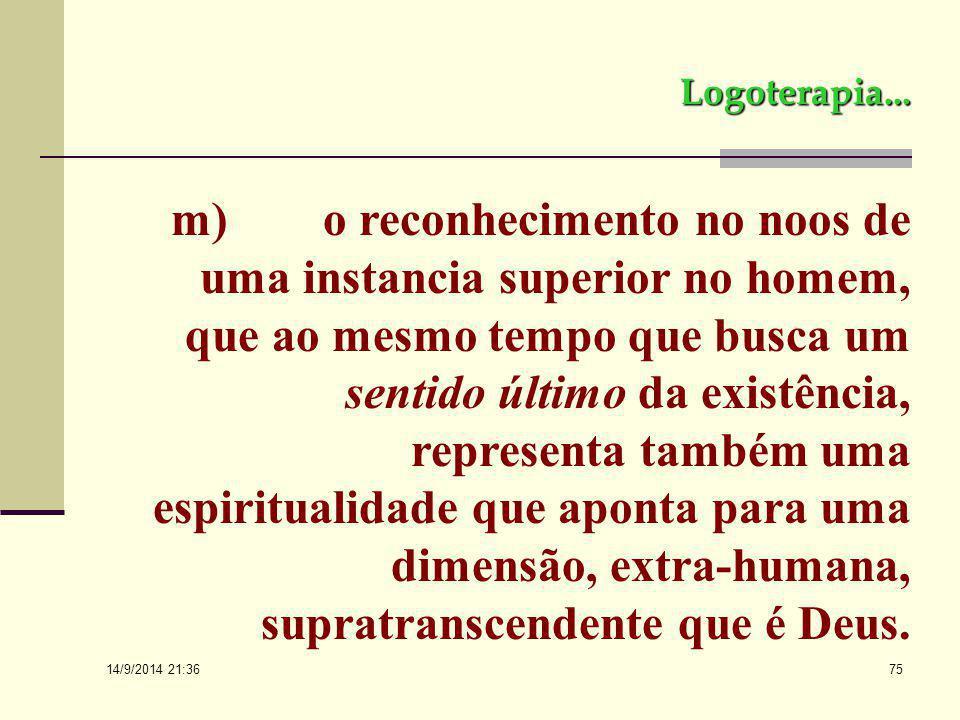 14/9/2014 21:38 74 Logoterapia... l) o estudo sobre os efeitos da ausência de sentido na vida que é caracterizada pelo vazio existencial. Esta carênci